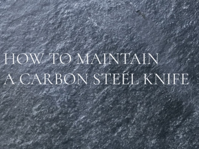 MAINTAINING YOUR CARBON STEEL KNIFE
